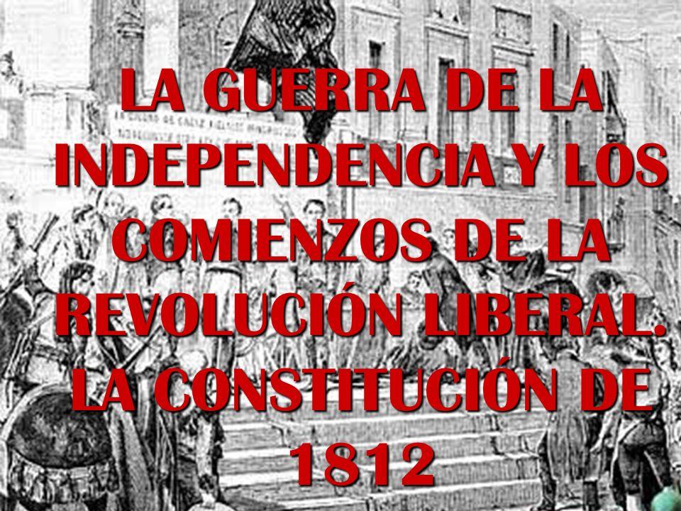 LA GUERRA DE LA INDEPENDENCIA Y LOS COMIENZOS DE LA REVOLUCIÓN LIBERAL