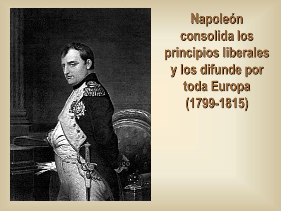 Napoleón consolida los principios liberales y los difunde por toda Europa (1799-1815)