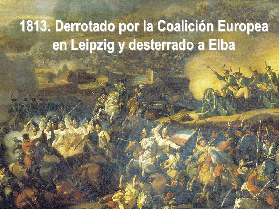 1813. Derrotado por la Coalición Europea en Leipzig y desterrado a Elba