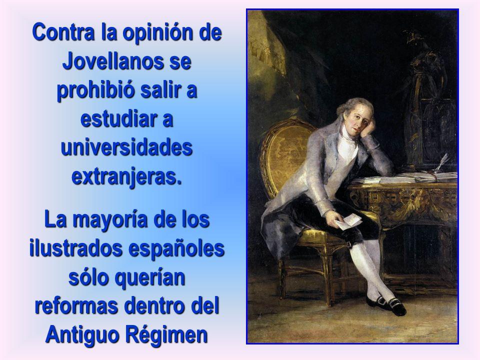 Contra la opinión de Jovellanos se prohibió salir a estudiar a universidades extranjeras.