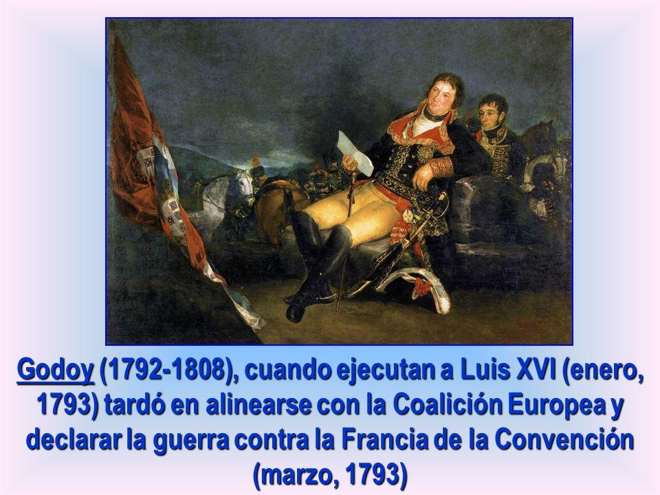 Godoy (1792-1808), cuando ejecutan a Luis XVI (enero, 1793) tardó en alinearse con la Coalición Europea y declarar la guerra contra la Francia de la Convención (marzo, 1793)