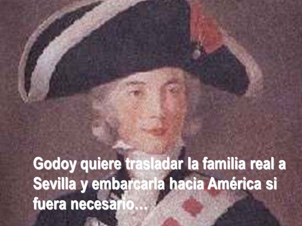 Godoy quiere trasladar la familia real a Sevilla y embarcarla hacia América si fuera necesario…