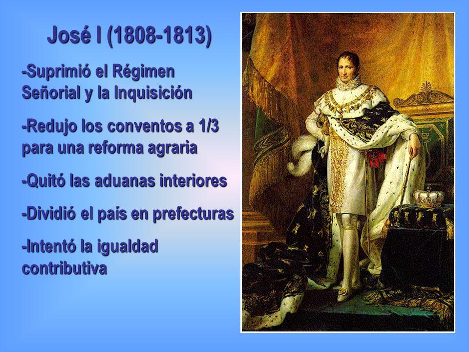 José I (1808-1813) -Suprimió el Régimen Señorial y la Inquisición