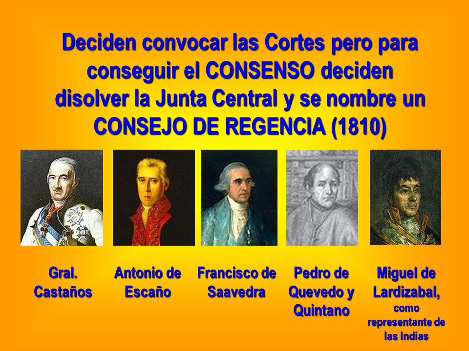 Deciden convocar las Cortes pero para conseguir el CONSENSO deciden disolver la Junta Central y se nombre un CONSEJO DE REGENCIA (1810)
