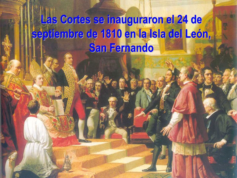 Las Cortes se inauguraron el 24 de septiembre de 1810 en la Isla del León, San Fernando
