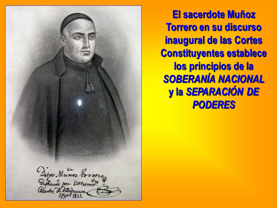 El sacerdote Muñoz Torrero en su discurso inaugural de las Cortes Constituyentes establece los principios de la SOBERANÍA NACIONAL y la SEPARACIÓN DE PODERES