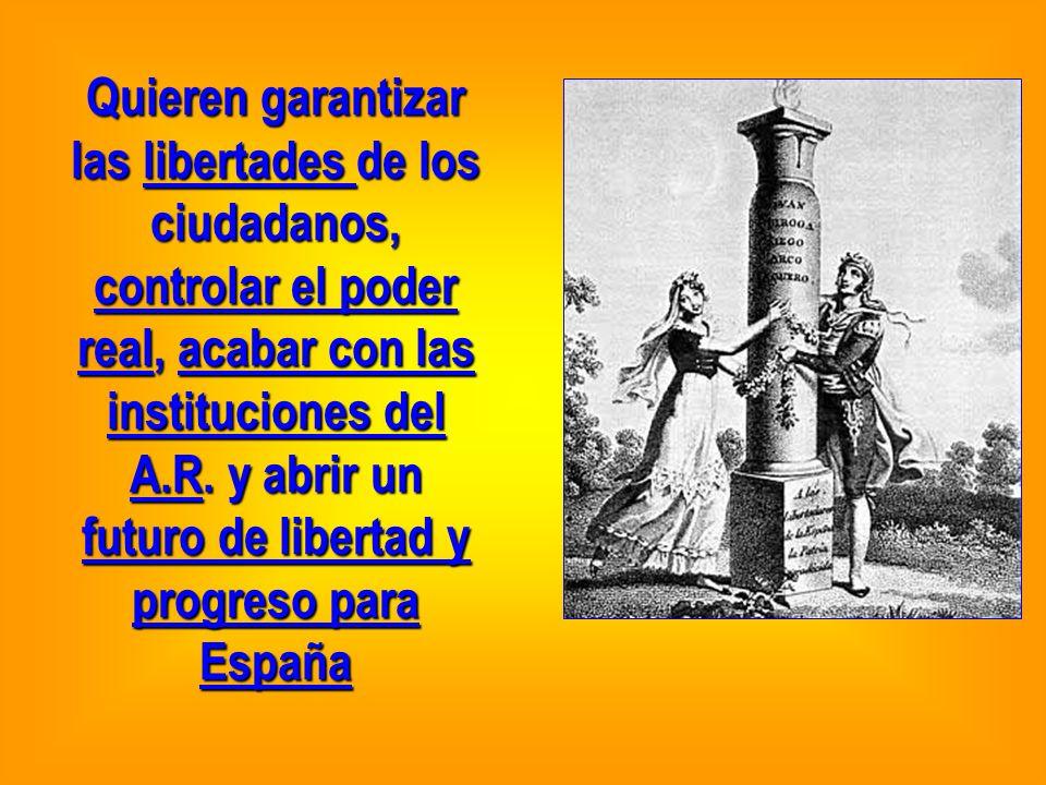 Quieren garantizar las libertades de los ciudadanos, controlar el poder real, acabar con las instituciones del A.R.