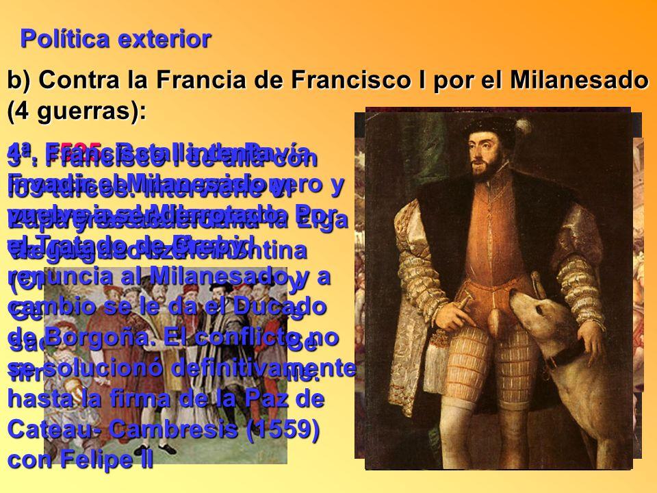 Política exterior b) Contra la Francia de Francisco I por el Milanesado (4 guerras):