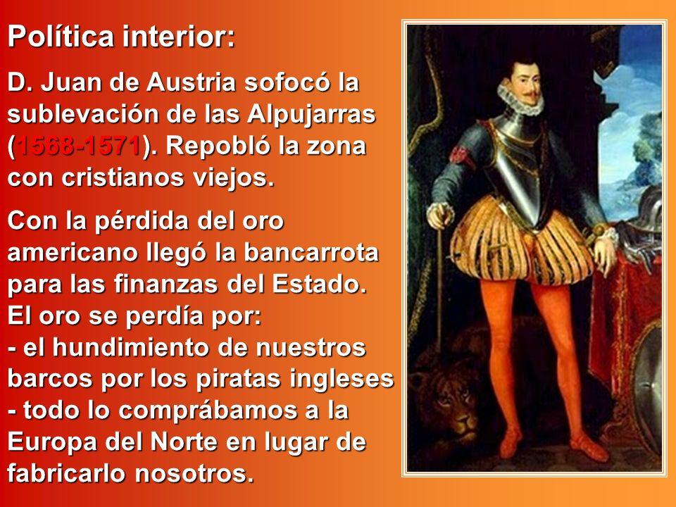 Política interior: D. Juan de Austria sofocó la sublevación de las Alpujarras (1568-1571). Repobló la zona con cristianos viejos.