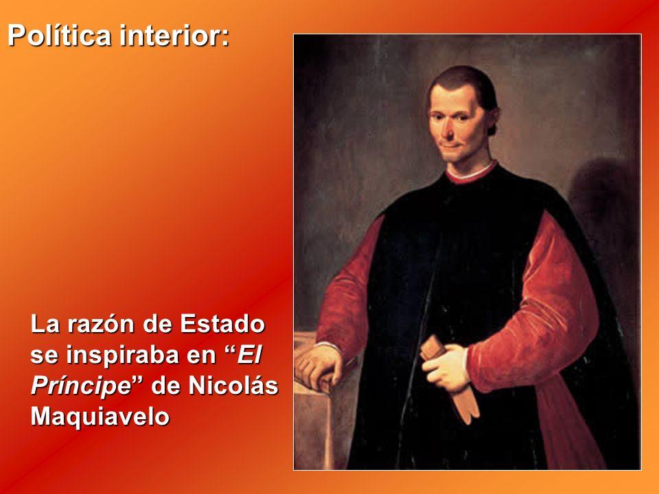 Política interior: La razón de Estado se inspiraba en El Príncipe de Nicolás Maquiavelo