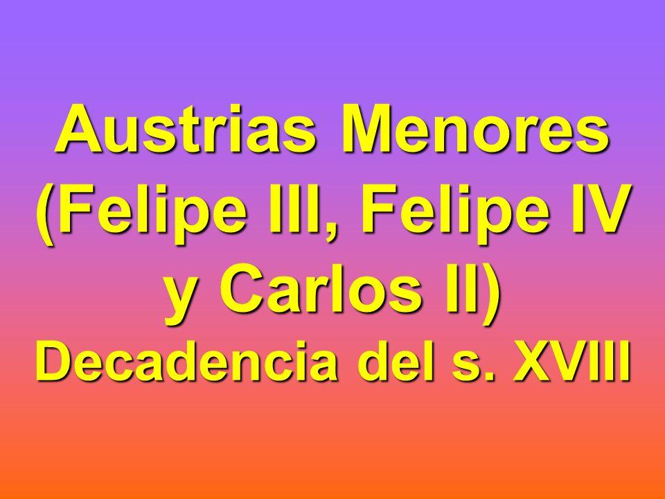 Austrias Menores (Felipe III, Felipe IV y Carlos II) Decadencia del s