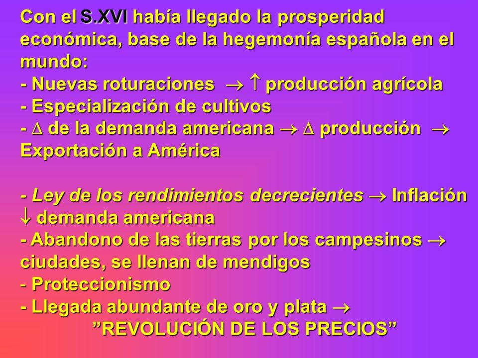 Con el S.XVI había llegado la prosperidad económica, base de la hegemonía española en el mundo: