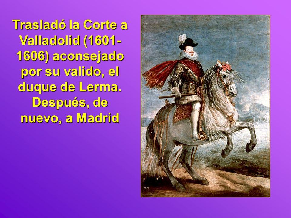 Trasladó la Corte a Valladolid (1601-1606) aconsejado por su valido, el duque de Lerma.