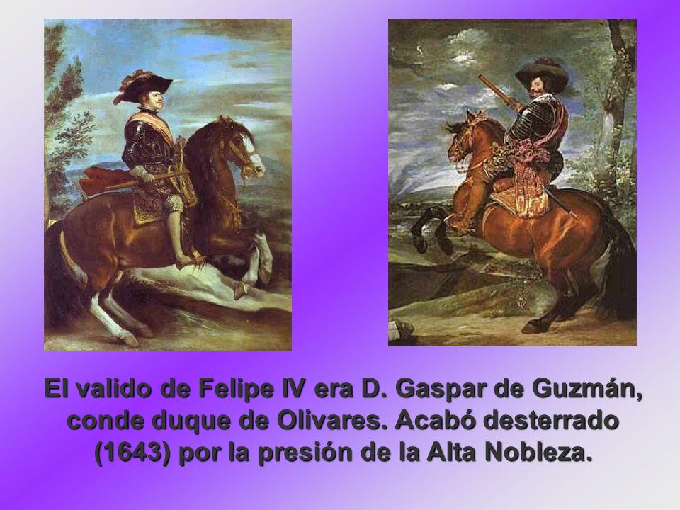 El valido de Felipe IV era D. Gaspar de Guzmán, conde duque de Olivares.