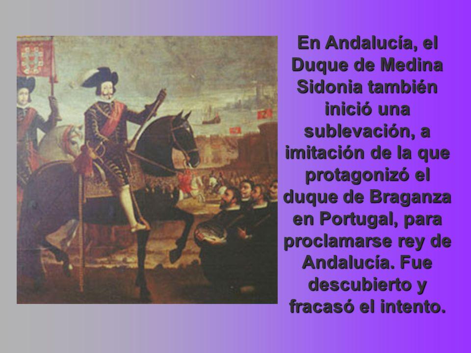 En Andalucía, el Duque de Medina Sidonia también inició una sublevación, a imitación de la que protagonizó el duque de Braganza en Portugal, para proclamarse rey de Andalucía.