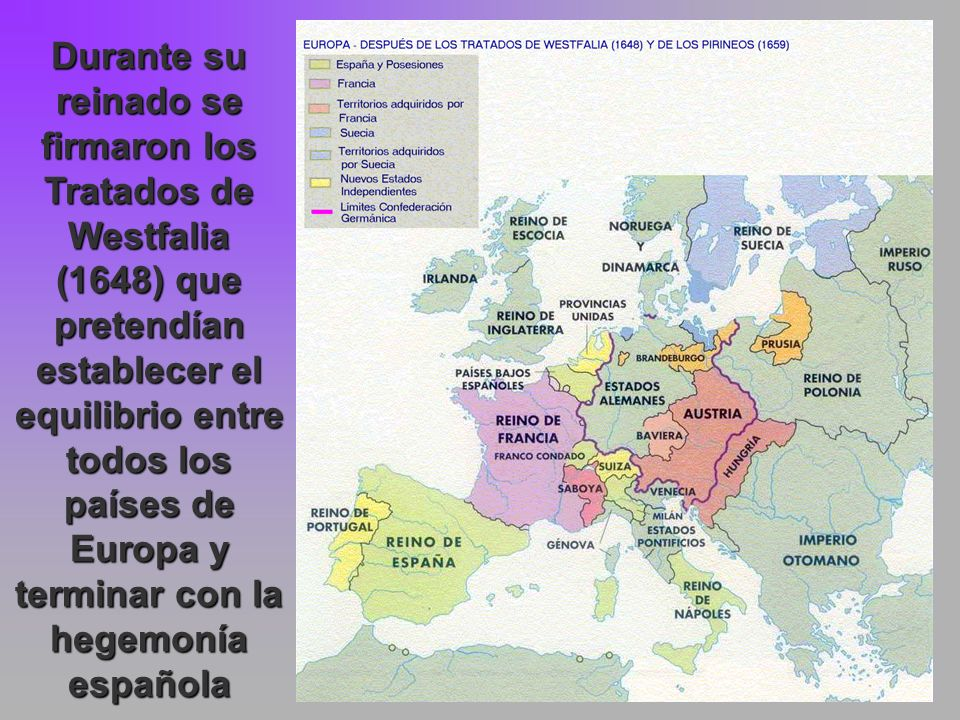 Durante su reinado se firmaron los Tratados de Westfalia (1648) que pretendían establecer el equilibrio entre todos los países de Europa y terminar con la hegemonía española