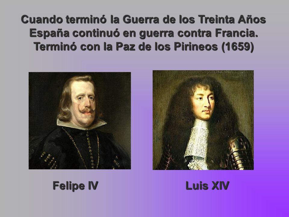 Cuando terminó la Guerra de los Treinta Años España continuó en guerra contra Francia. Terminó con la Paz de los Pirineos (1659)