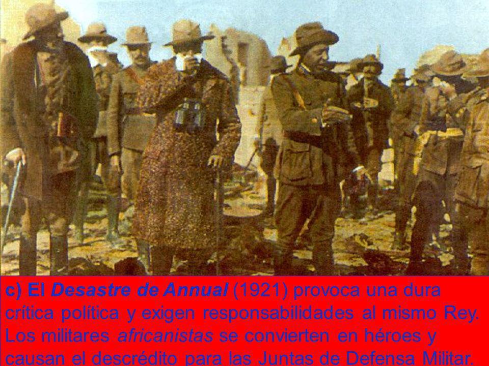 c) El Desastre de Annual (1921) provoca una dura crítica política y exigen responsabilidades al mismo Rey.