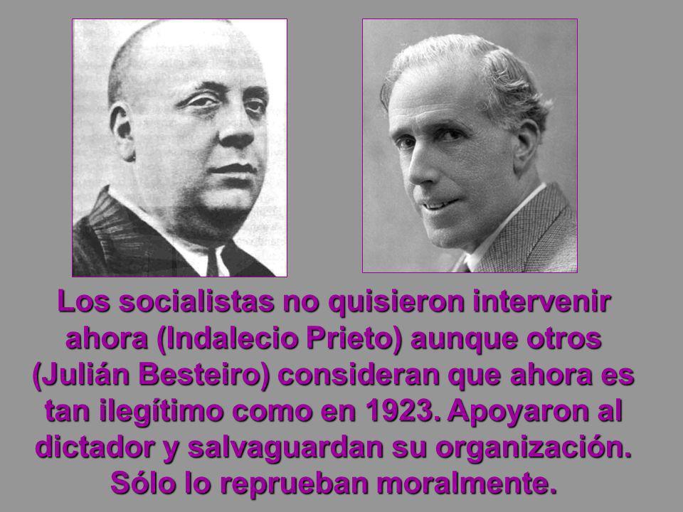 Los socialistas no quisieron intervenir ahora (Indalecio Prieto) aunque otros (Julián Besteiro) consideran que ahora es tan ilegítimo como en 1923.