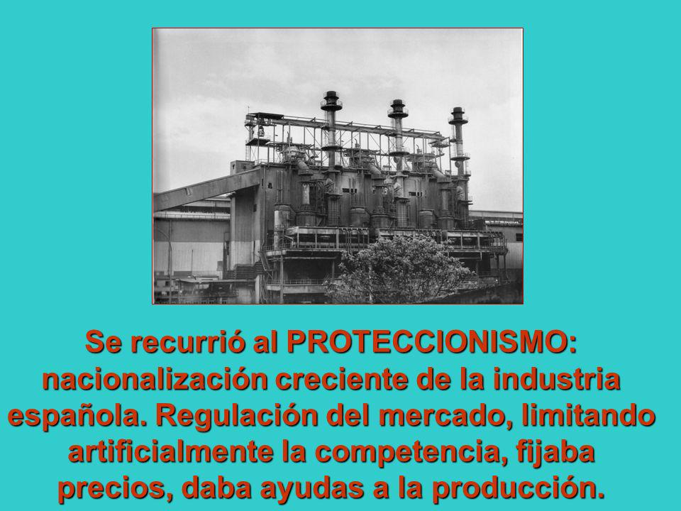 Se recurrió al PROTECCIONISMO: nacionalización creciente de la industria española.