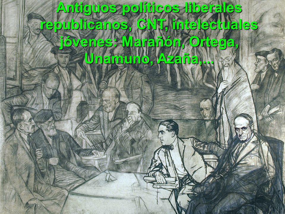 Antiguos políticos liberales republicanos, CNT, intelectuales jóvenes: Marañón, Ortega, Unamuno, Azaña,...