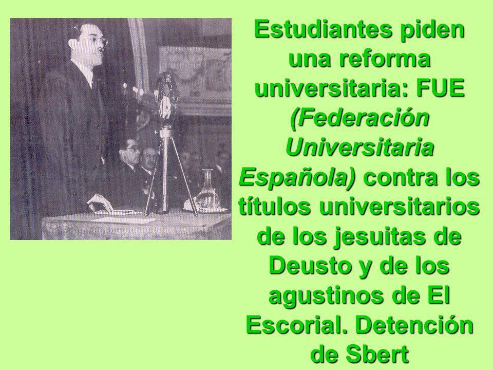Estudiantes piden una reforma universitaria: FUE (Federación Universitaria Española) contra los títulos universitarios de los jesuitas de Deusto y de los agustinos de El Escorial.