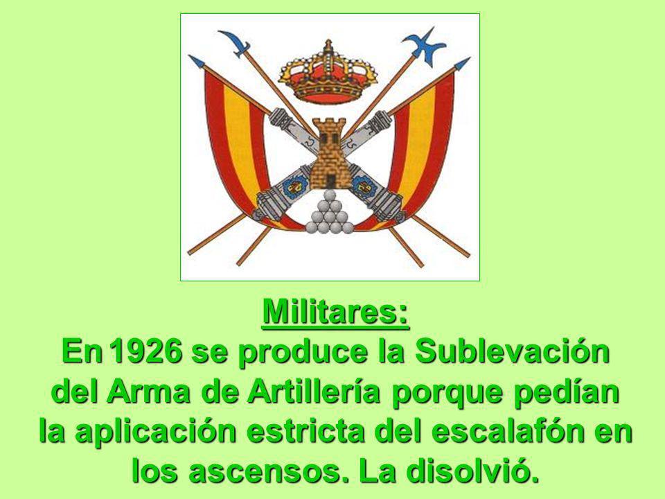 Militares: En 1926 se produce la Sublevación del Arma de Artillería porque pedían la aplicación estricta del escalafón en los ascensos.
