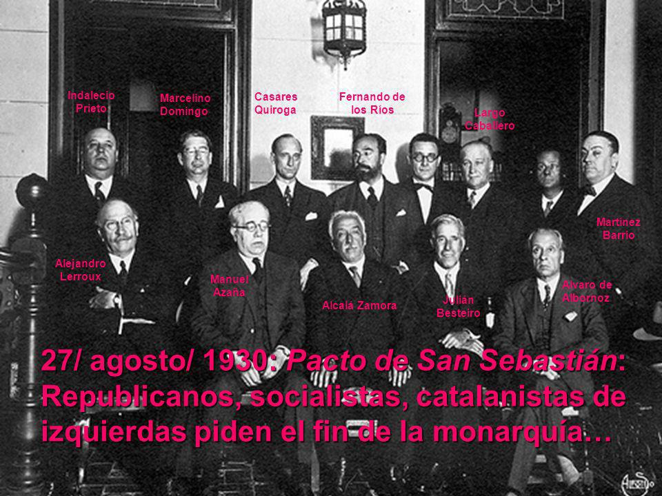 Indalecio Prieto Marcelino Domingo. Casares Quiroga. Fernando de los Ríos. Largo Caballero. Martínez Barrio.