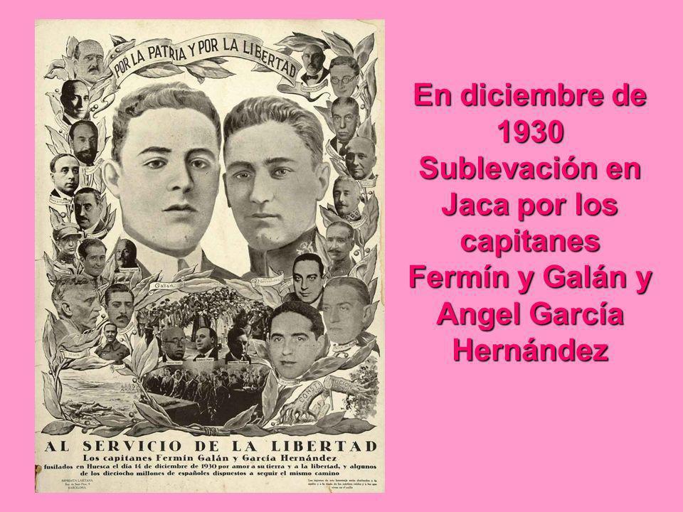 En diciembre de 1930 Sublevación en Jaca por los capitanes Fermín y Galán y Angel García Hernández