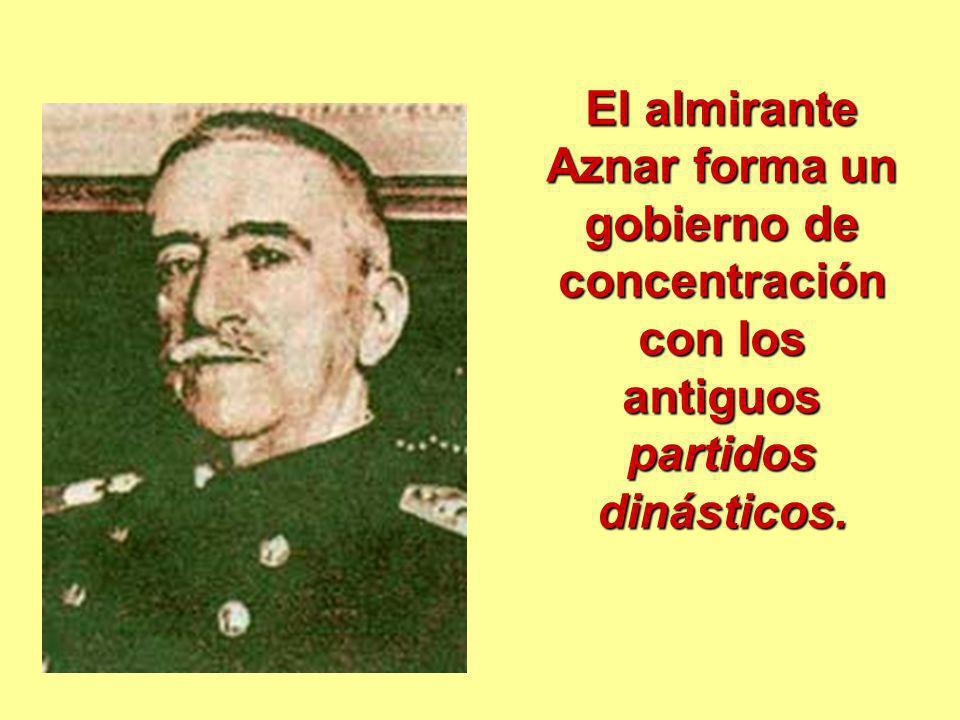 El almirante Aznar forma un gobierno de concentración con los antiguos partidos dinásticos.