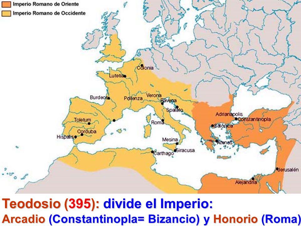 Teodosio (395): divide el Imperio: Arcadio (Constantinopla= Bizancio) y Honorio (Roma)