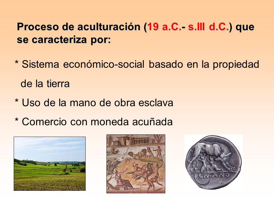 Proceso de aculturación (19 a.C.- s.III d.C.) que se caracteriza por: