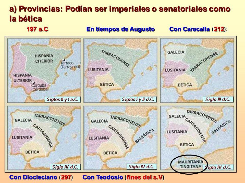 a) Provincias: Podían ser imperiales o senatoriales como la bética