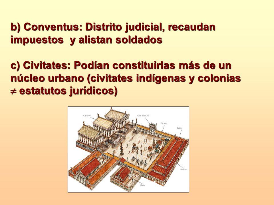 b) Conventus: Distrito judicial, recaudan impuestos y alistan soldados