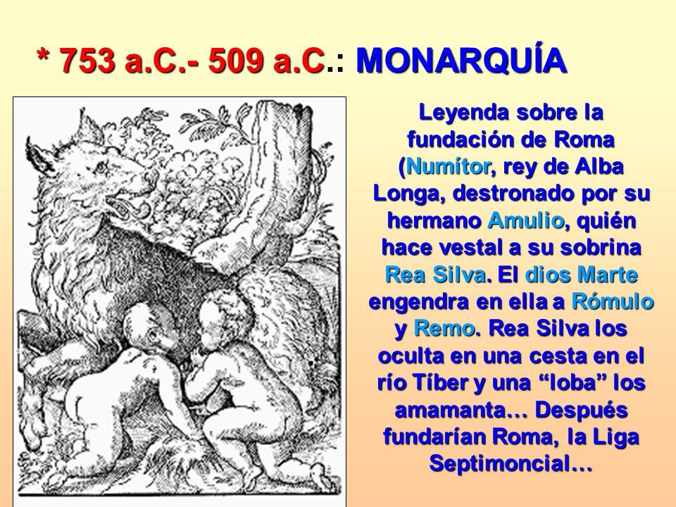 * 753 a.C.- 509 a.C.: MONARQUÍA