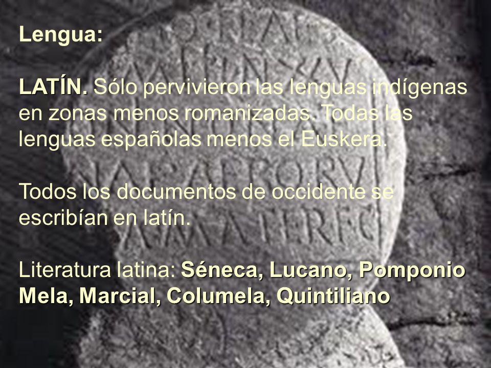Lengua: LATÍN. Sólo pervivieron las lenguas indígenas en zonas menos romanizadas. Todas las. lenguas españolas menos el Euskera.
