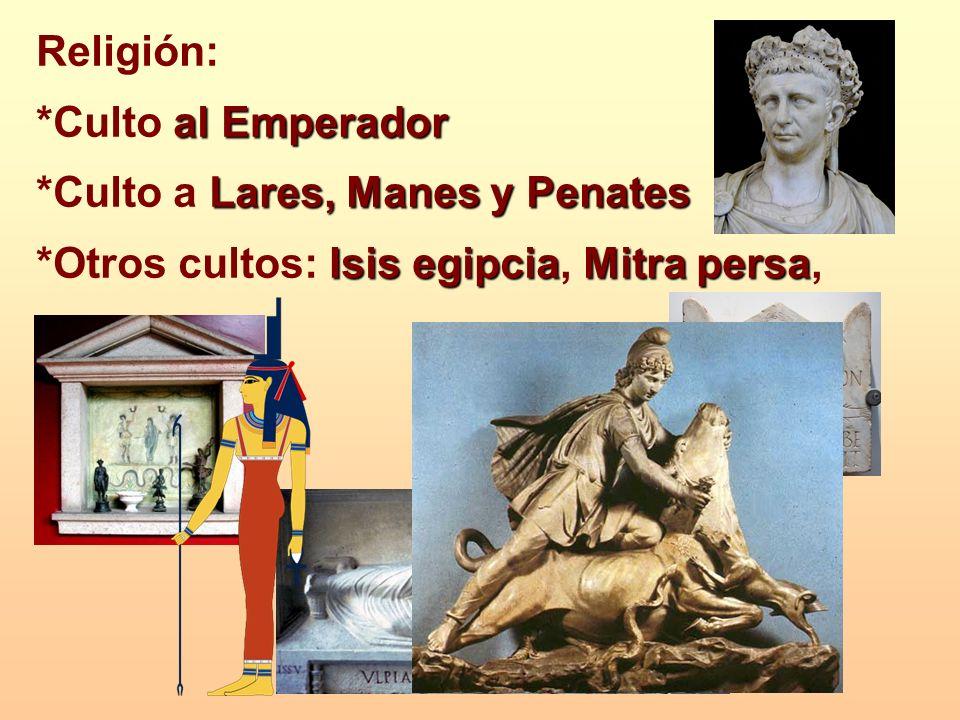 Religión: *Culto al Emperador. *Culto a Lares, Manes y Penates.