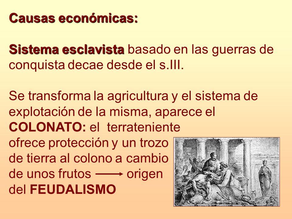 Causas económicas: Sistema esclavista basado en las guerras de conquista decae desde el s.III.