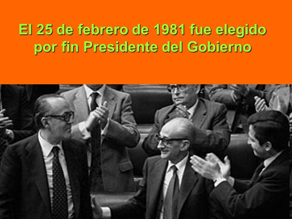 El 25 de febrero de 1981 fue elegido por fin Presidente del Gobierno