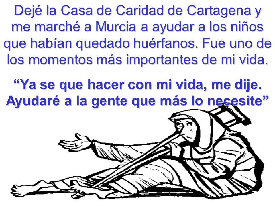 Dejé la Casa de Caridad de Cartagena y me marché a Murcia a ayudar a los niños que habían quedado huérfanos. Fue uno de los momentos más importantes de mi vida.