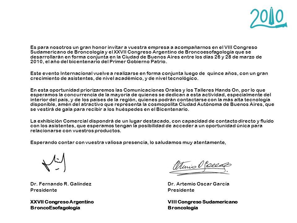 Es para nosotros un gran honor invitar a vuestra empresa a acompañarnos en el VIII Congreso Sudamericano de Broncología y el XXVII Congreso Argentino de Broncoesofagología que se desarrollarán en forma conjunta en la Ciudad de Buenos Aires entre los días 26 y 28 de marzo de 2010, el año del bicentenario del Primer Gobierno Patrio.