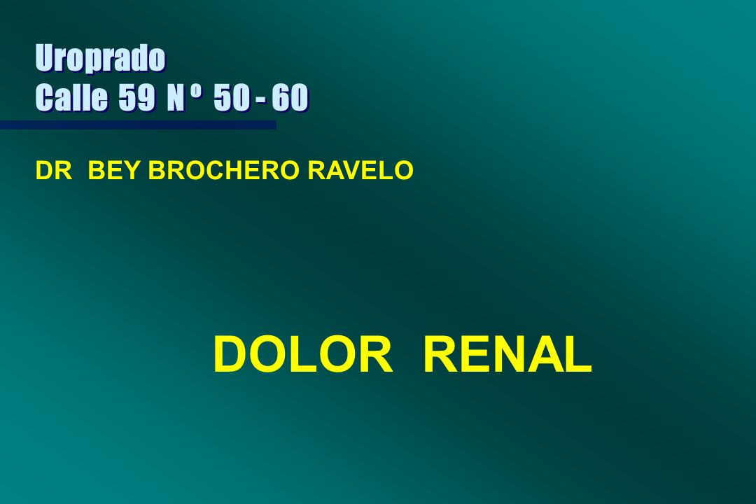 Uroprado Calle 59 N º 50 - 60 DR BEY BROCHERO RAVELO DOLOR RENAL