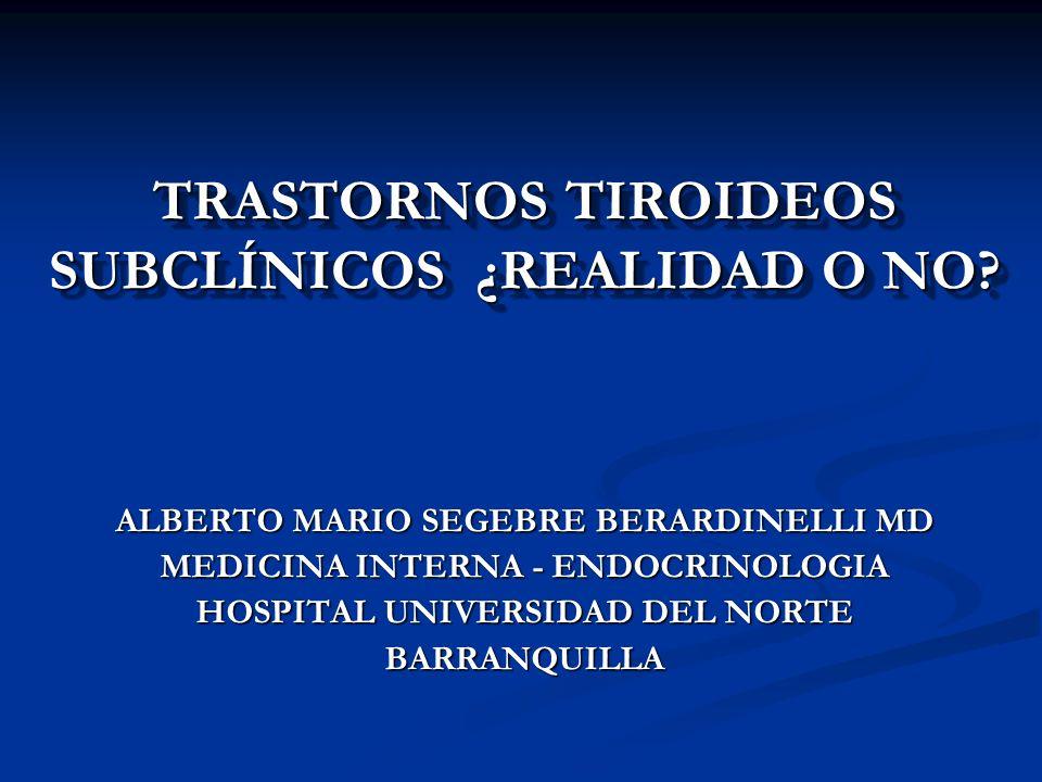 TRASTORNOS TIROIDEOS SUBCLÍNICOS ¿REALIDAD O NO