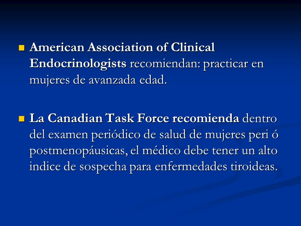 American Association of Clinical Endocrinologists recomiendan: practicar en mujeres de avanzada edad.