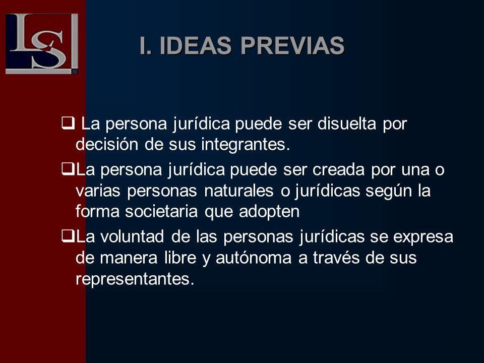 I. IDEAS PREVIAS La persona jurídica puede ser disuelta por decisión de sus integrantes.