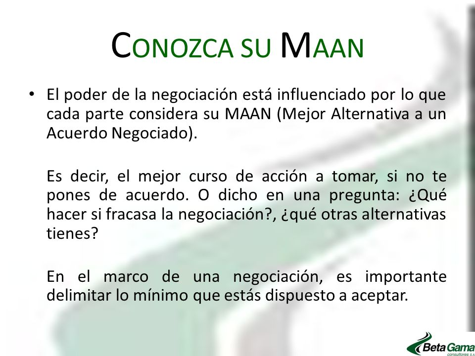 CONOZCA SU MAAN El poder de la negociación está influenciado por lo que cada parte considera su MAAN (Mejor Alternativa a un Acuerdo Negociado).