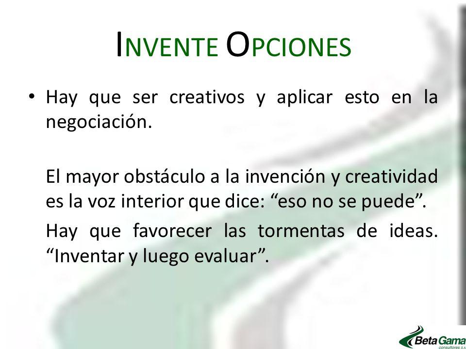 INVENTE OPCIONES Hay que ser creativos y aplicar esto en la negociación.