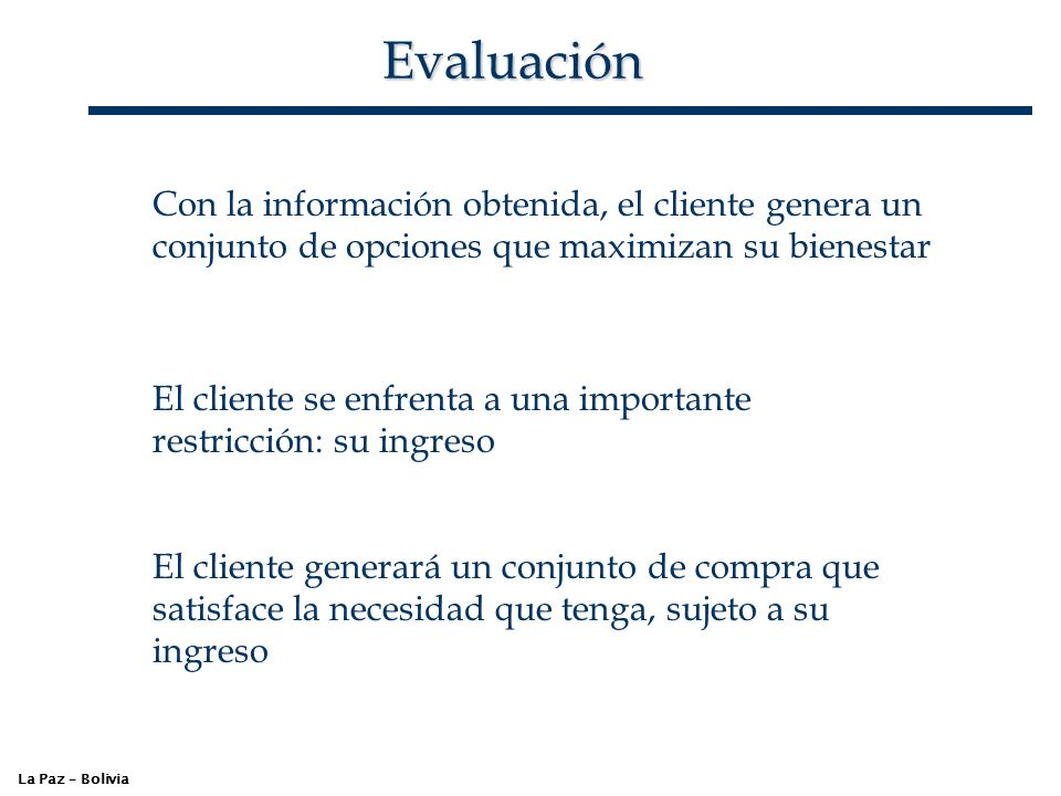 Evaluación Con la información obtenida, el cliente genera un conjunto de opciones que maximizan su bienestar.