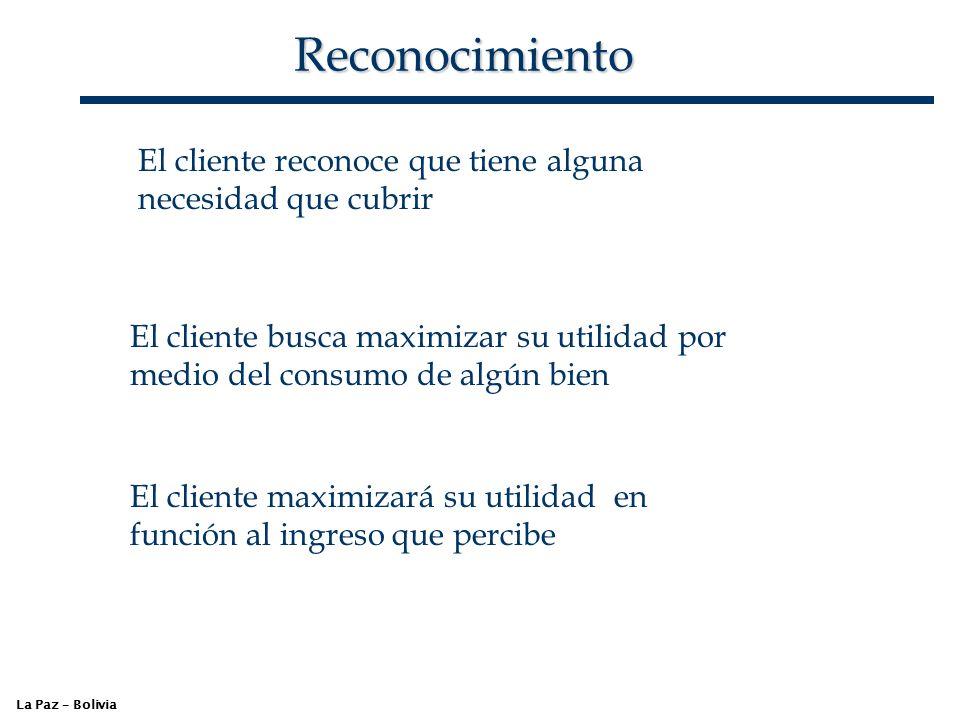 Reconocimiento El cliente reconoce que tiene alguna necesidad que cubrir. El cliente busca maximizar su utilidad por medio del consumo de algún bien.