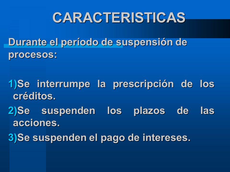 CARACTERISTICAS Durante el período de suspensión de procesos: